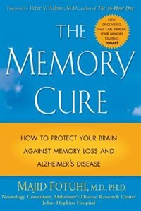 Book The Memory Cure: How to Protect Your Brain Against Memory Loss and Alzheimer's Disease by Majid Fotuhi