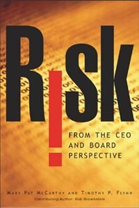 Book Risk From the CEO and Board Perspective: What All Managers Need to Know About Growth in a Turbulent… by Mary Pat McCarthy