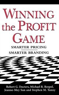Book Winning the Profit Game: Smarter Pricing, Smarter Branding: Smarter Pricing, Smarter Branding by Robert Docters