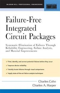 Failure-Free Integrated Circuit Packages: Systematic Elimination of Failures by Charles Cohn