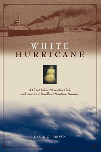 White Hurricane: A Great Lakes November Gale and America's Deadliest Maritime Disaster