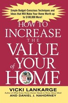 How To Increase The Value Of Your Home: Simple, Budget-Conscious Techniques and Ideas That Will…
