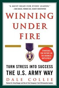 Book Winning Under Fire: Turn Stress Into Success the U.S. Army Way by Dale Collie