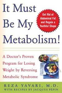 Book It Must Be My Metabolism: A Doctor's Proven Program for Losing Weight by Reversing Metabolic… by Reza Yavari