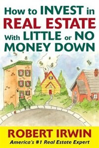 Book How To Invest In Real Estate With Little Or No Money Down by Robert Irwin