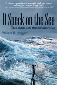 Book A Speck On The Sea: Epic Voyages in the Most Improbable Vessels by William Longyard