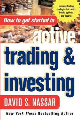 Book How To Get Started In Active Trading And Investing by David S. Nassar