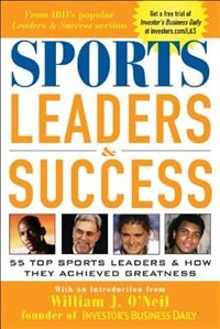 Book Sports Leaders & Success: 55 Top Sports Leaders & How They Achieved Greatness by William Investor's Business Daily