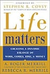 Life Matters: Creating a dynamic balance of work, family, time, & money by A. Roger Merrill