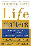 Book Life Matters: Creating a dynamic balance of work, family, time, & money by A. Roger Merrill