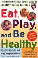 Book Eat, Play, and Be Healthy (A Harvard Medical School Book) by W. Allan Walker