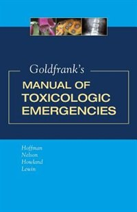 Goldfrank's Manual of Toxicologic Emergencies