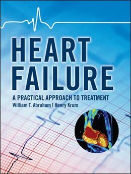 Book Heart Failure: A Practical Approach to Treatment: A Practical Approach to Treatment by William Abraham