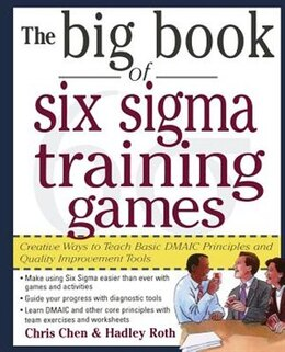 Book The Big Book of Six Sigma Training Games: Proven Ways to Teach Basic DMAIC Principles and Quality… by Chris Chen