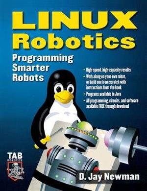 Linux Robotics: Programming Smarter Robots by D. Jay Newman