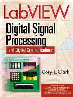 LabVIEW Digital Signal Processing: and Digital Communications by Cory Clark