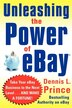 Unleashing The Power Of eBay by Dennis Prince