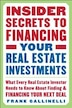 Insider Secrets to Financing Your Real Estate Investments: What Every Real Estate Investor Needs to Know About Finding and Financing Your Next Deal: W by Frank Gallinelli