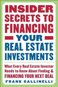 Book Insider Secrets to Financing Your Real Estate Investments: What Every Real Estate Investor Needs to… by Frank Gallinelli