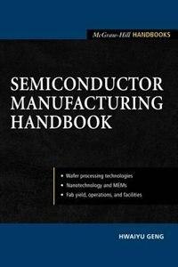 Semiconductor Manufacturing Handbook by Hwaiyu Geng