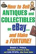 How to Sell Antiques and Collectibles on eBay... And Make a Fortune! by Dennis L. Prince