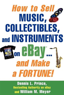 Book How to Sell Music, Collectibles, and Instruments on eBay... And Make a Fortune by Dennis Prince