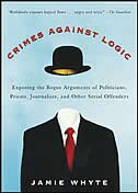 Book Crimes Against Logic: Exposing the Bogus Arguments of Politicians, Priests, Journalists, and Other… by Jamie Whyte