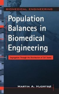 Population Balances in Biomedical Engineering: Segregation Through the Distribution of Cell States by Martin Hjortso