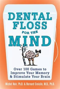 Book Dental Floss for the Mind: A complete program for boosting your brain power by Michel Noir
