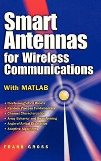 Smart Antennas For Wireless Communications: With Matlab by Frank Gross