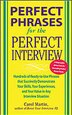 Perfect Phrases for the Perfect Interview: Hundreds of Ready-to-Use Phrases That Succinctly Demonstrate Your Skills, Your Experience and Your Value in by Carole Martin