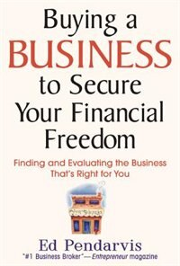 Book Buying A Business To Secure Your Financial Freedom: Finding And Evaluating The Business That's… by Edward Pendarvis