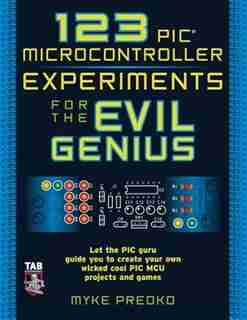 123 PIC Microcontroller Experiments for the Evil Genius by Myke Predko