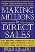 Making Millions in Direct Sales: The 8 Essential Activities Direct Sales Managers Must Do Every Day to Build a Successful Team and Earn More Money: Th by Michael G. Malaghan