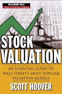 Book Stock Valuation: An Essential Guide to Wall Street's Most Popular Valuation Models by Scott Hoover