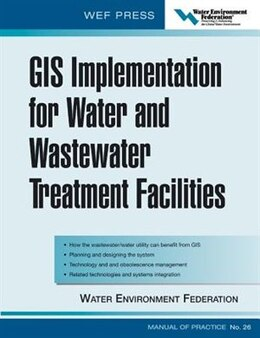 Book GIS Implementation for Water and Wastewater Treatment Facilities: WEF Manual of Practice No. 26 by Water Environment Federation