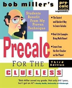 Bob Miller's Calc for the Clueless: Precalc by Bob Miller