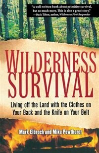 Wilderness Survival: Living Off the Land with the Clothes on Your Back and the Knife on Your Belt by Mark Elbroch