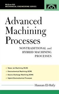 Book Advanced Machining Processes: Nontraditional and Hybrid Machining Processes by Hassan El-Hofy