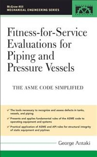 Book Fitness-For-Service Evaluations For Piping And Pressure Vessels: ASME Code Simplified by George Antaki