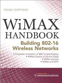 Wimax HANDBOOK: Building 802.16 Networks