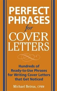 Book Perfect Phrases for Cover Letters: Hundreds of Ready-to-Use Phrases to Write Cover Letters That Get… by Michael Betrus