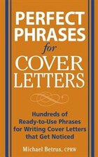 Perfect Phrases for Cover Letters: Hundreds of Ready-to-Use Phrases to Write Cover Letters That Get…