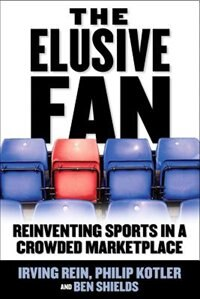 Book The Elusive Fan: Reinventing Sports in a Crowded Marketplace: Reinventing Sports in a Crowded… by Irving Rein