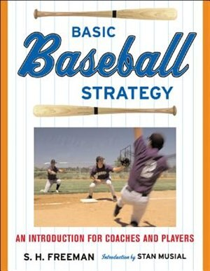 Basic Baseball Strategy: An Introduction for Coaches and Players by Chuck Freeman
