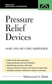 Pressure Relief Devices: ASME and API Code Simplified by Mohammad A. Malek