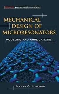 Mechanical Design of Microresonators: Modeling and Applications by Nicolae Lobontiu