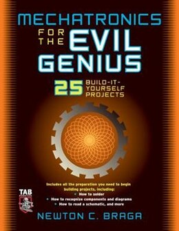 Book Mechatronics For The Evil Genius: 25 Build-It-Yourself Projects by Newton Braga