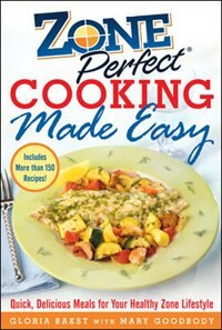 Book ZonePerfect Cooking Made Easy: Quick, Delicious Meals for Your Healthy Zone Lifestyle by Gloria Bakst