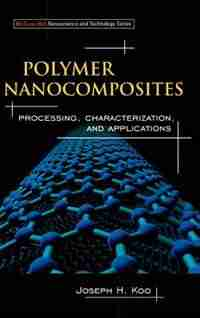Polymer Nanocomposites: Processing, Characterization, And Applications by Joseph H Koo